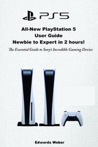All-New PlayStation 5 User Guide, Newbie to Expert in 2 Hours