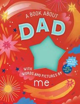 A Book about Dad with Words and Pictures by Me