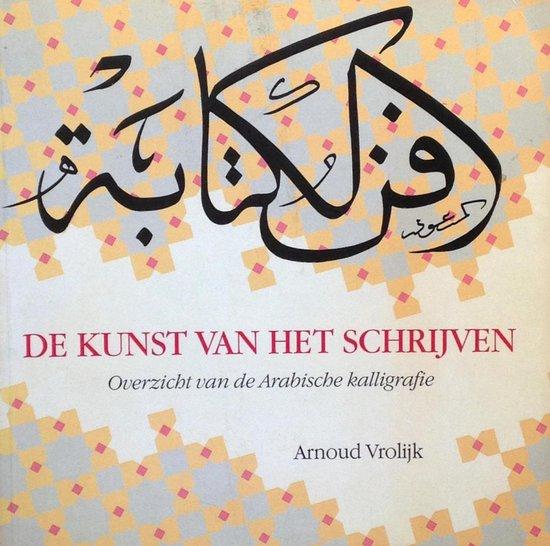 De kunst van het schrijven - Overzicht van de Arabische kalligrafie - Arnoud Vrolijk pdf epub