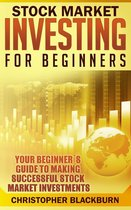 Stock Market Investing For Beginners: Your Beginner's Guide To Making Successful Stock Market Investments