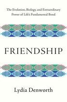 Friendship: The Evolution, Biology, and Extraordinary Power of Life's Fundamental Bond