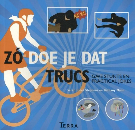Zó doe je dat, Trucs. Gave stunts en practical jokes - Sarah Hines Stephens pdf epub