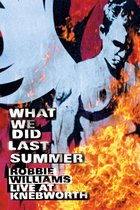 Robbie Williams - What We Did Last Summer: Live At Knebworth