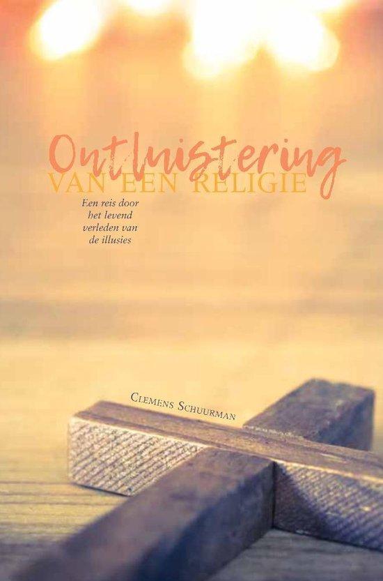 Ontluistering van een religie - een reis door het levend verleden van de illusies - Clemens Schuurman   Fthsonline.com