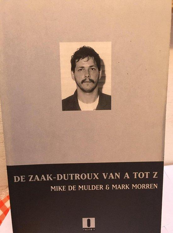 Actueel De zaak-Dutroux van A tot Z - Mike de Mulder | Fthsonline.com