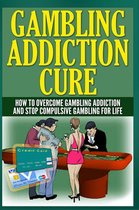 Gambling Addiction Cure - How to Overcome Gambling Addiction and Stop Compulsive Gambling For Life