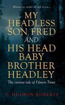 My Headless Son Fred and His Head Baby Brother Headley