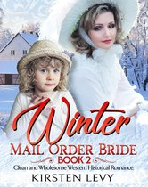 Winter Mail Order Bride Book 2:Clean and Wholesome Western Historical Romance