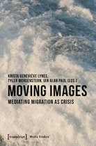 Moving Images - Mediating Migration as Crisis