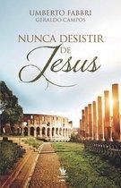 Nunca desistir de Jesus