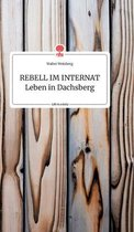 REBELL IM INTERNAT Leben in Dachsberg. Life is a Story - story.one