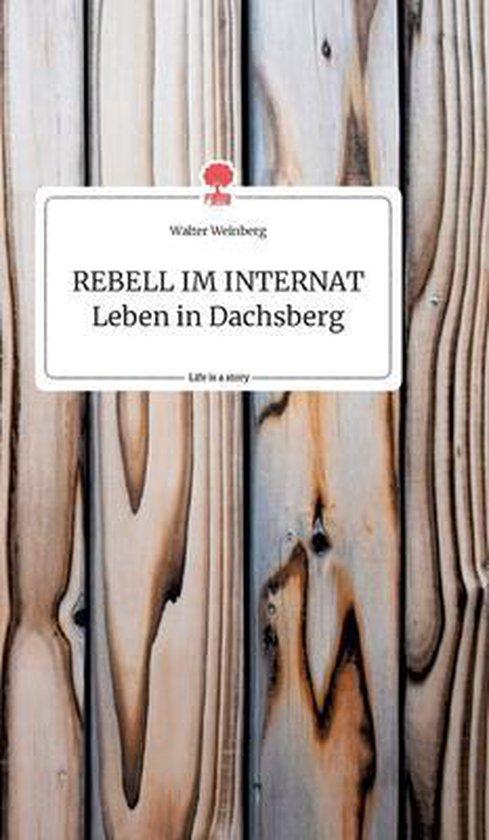 REBELL IM INTERNAT Leben in Dachsberg. Life is a Story - story.one