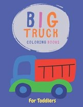 Big Truck Coloring Book For Toddlers: Activity Book for Toddlers & Kids