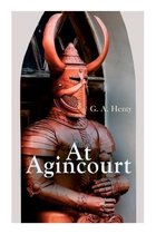 At Agincourt: Historical Novel - The Battle of Agincourt