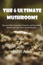 The 6 Ultimate Mushrooms