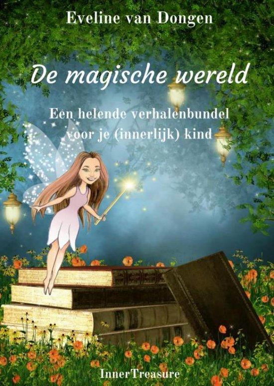 De magische wereld - een helende verhalenbundel voor je (innerlijk) kind
