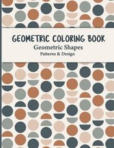 Geometric Coloring Book: This Fun, Easy, Unique, Geometric Shapes and Patterns Coloring Pages for Relaxation and Stress Relief Coloring Book fo