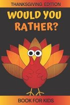 Would You Rather? Thanksgiving Edition Book For Kids