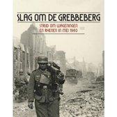 Slag om de Grebbeberg. Strijd om Wageningen en Rhenen in mei 1940
