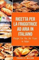 Ricetta Per La Friggitrice Ad Aria In Italiano/ Recipe For the Air Fryer in Italian