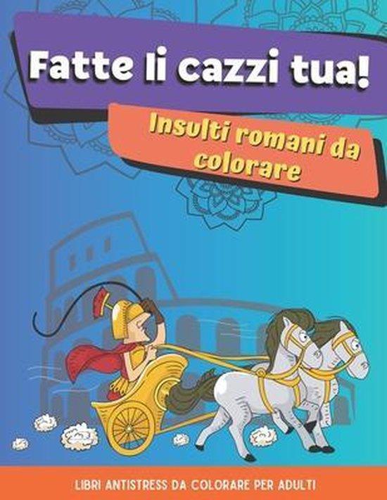 Fatte li cazzi tua! Insulti romani da colorare.