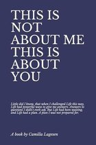 This Is Not about Me This Is about You