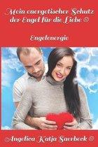 Mein energetischer Schutz der Engel fur die Liebe