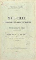 Marseille, la formation d'une grande cité moderne