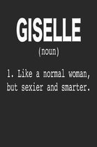 Giselle (Noun) 1. Like a Normal Woman, but sexier and smarter.
