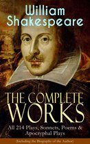 The Complete Works of William Shakespeare: All 214 Plays, Sonnets, Poems & Apocryphal Plays (Including the Biography of the Author)