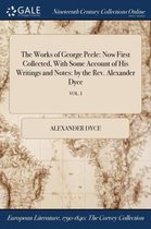 The Works of George Peele: Now First Collected, with Some Account of His Writings and Notes