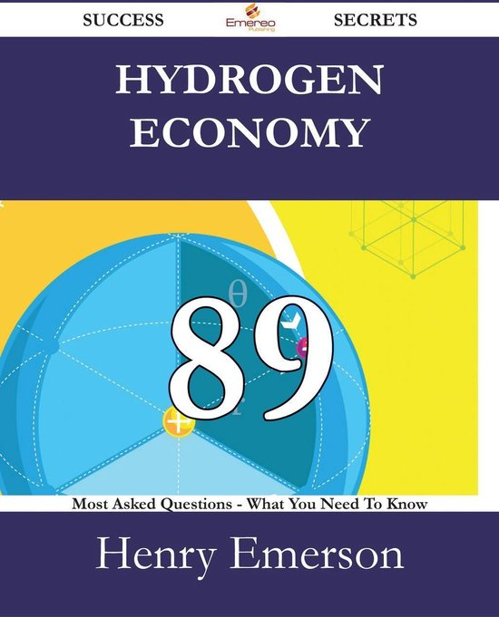 Hydrogen Economy 89 Success Secrets - 89 Most Asked Questions On Hydrogen Economy - What You Need To Know