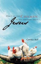 Don't Be Too Chicken to Tell Somebody About Jesus