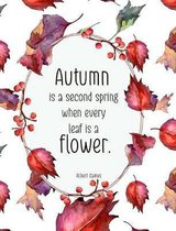 Autumn Is a Second Spring When Every Leaf Is a Flower. Albert Camus Composition Book