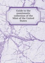 Boek cover Guide to the Numismatic Collection of the Mint of the United States van U S Mint
