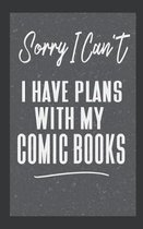 Sorry I Can't I Have Plans With My Comic Books