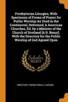 Presbyterian Liturgies, with Specimens of Forms of Prayer for Public Worship as Used in the Continental, Reformed, & American Churches, Ed. by a Minister of the Church of Scotland [a.R. Bonar]. with the Directory for the Public Worship of God Agreed Upon
