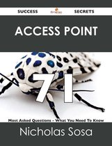 Access Point 71 Success Secrets - 71 Most Asked Questions On Access Point - What You Need To Know