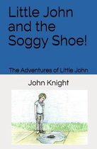 Little John and the Soggy Shoe!