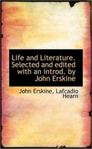 Life and Literature. Selected and Edited with an Introd. by John Erskine