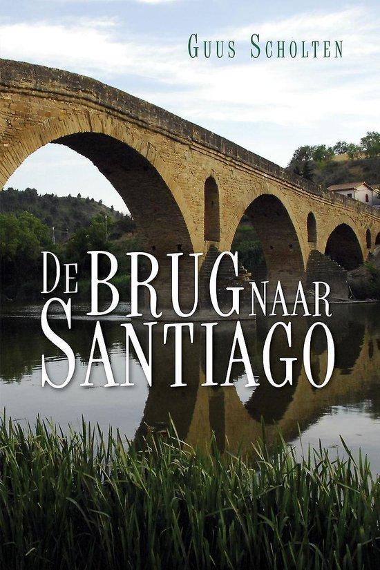 De brug naar santiago - Guus Scholten | Fthsonline.com