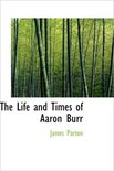 The Life and Times of Aaron Burr