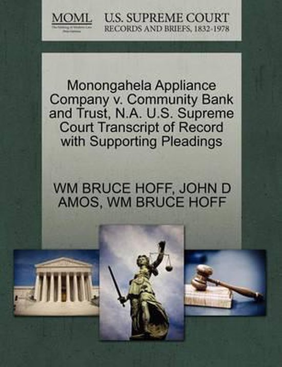 Monongahela Appliance Company V. Community Bank and Trust, N.A. U.S. Supreme Court Transcript of Record with Supporting Pleadings
