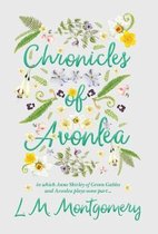 Chronicles of Avonlea, in Which Anne Shirley of Green Gables and Avonlea Plays Some Part ..