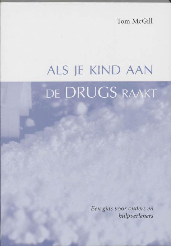 Als je kind aan de drugs raakt - Tom McGill |