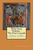 With Great Violence - The First Crusade