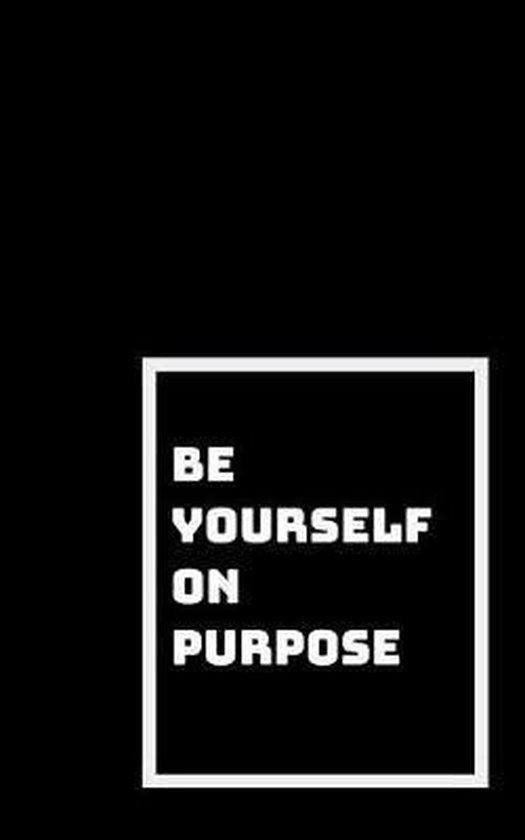 Be Yourself on Purpose