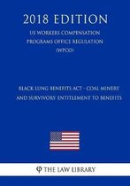 Black Lung Benefits ACT - Coal Miners' and Survivors' Entitlement to Benefits (Us Workers Compensation Programs Office Regulation) (Wcpo) (2018 Edition)