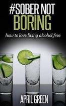 #Sober Not Boring