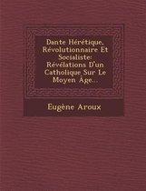 Dante Heretique, Revolutionnaire Et Socialiste